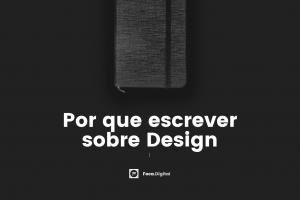 Por que escrever sobre Design